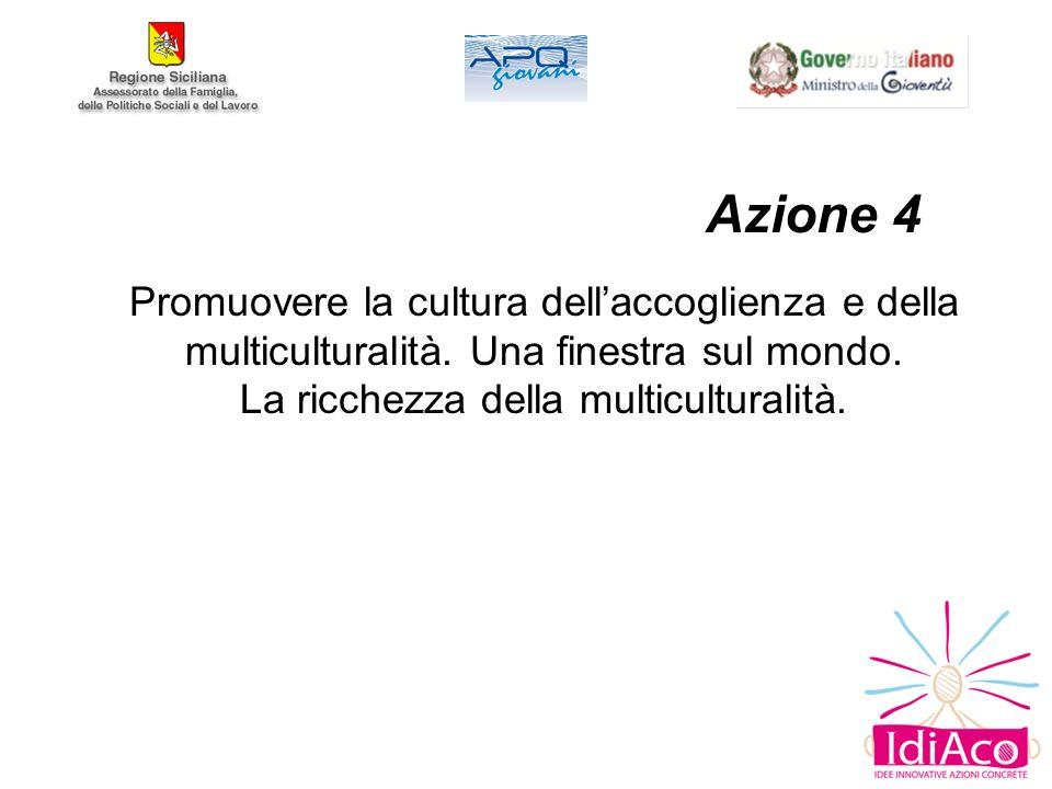 Azione 4 Promuovere la cultura dell'accoglienza e della multiculturalità.