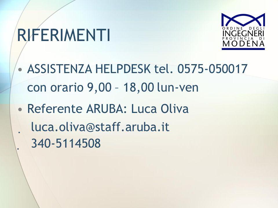 RIFERIMENTI ASSISTENZA HELPDESK tel. 0575-050017 con orario 9,00 – 18,00 lun-ven. Referente ARUBA: Luca Oliva.