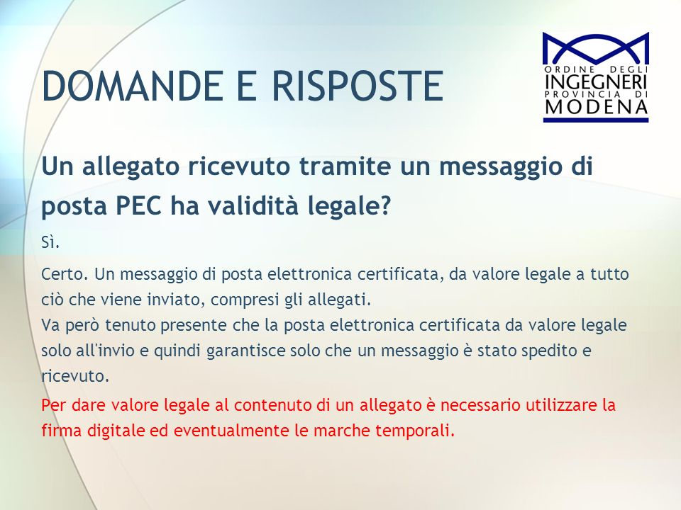 DOMANDE E RISPOSTE Un allegato ricevuto tramite un messaggio di posta PEC ha validità legale Sì.