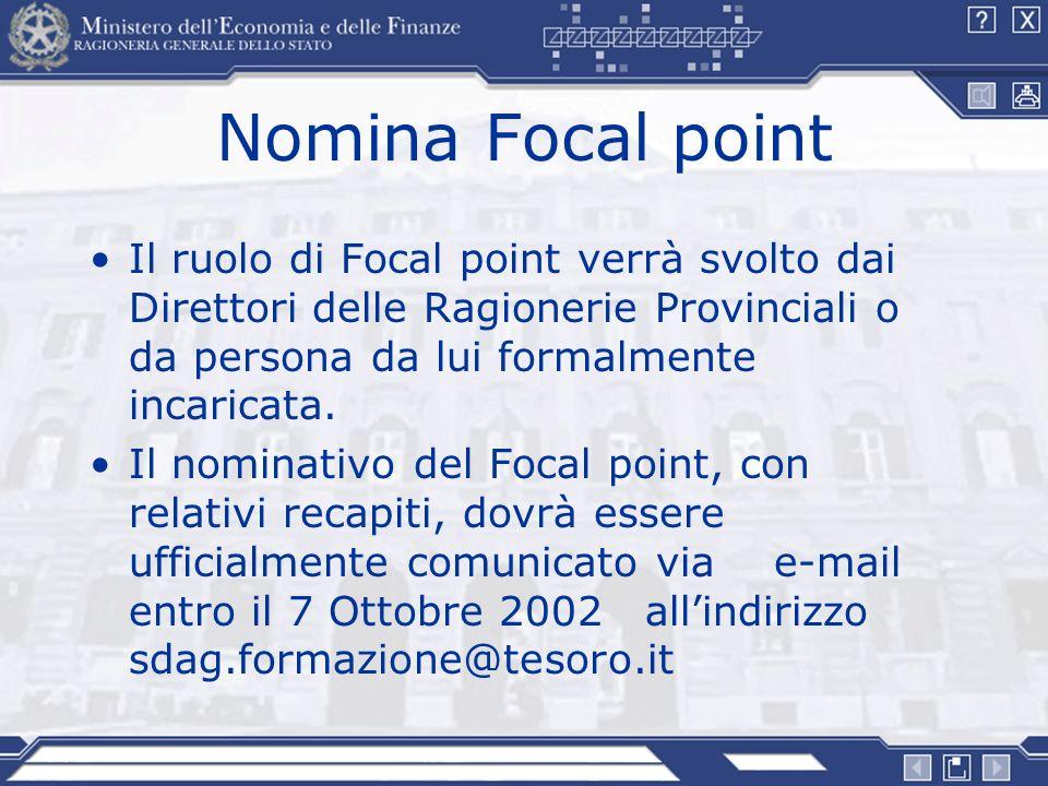 Nomina Focal point Il ruolo di Focal point verrà svolto dai Direttori delle Ragionerie Provinciali o da persona da lui formalmente incaricata.