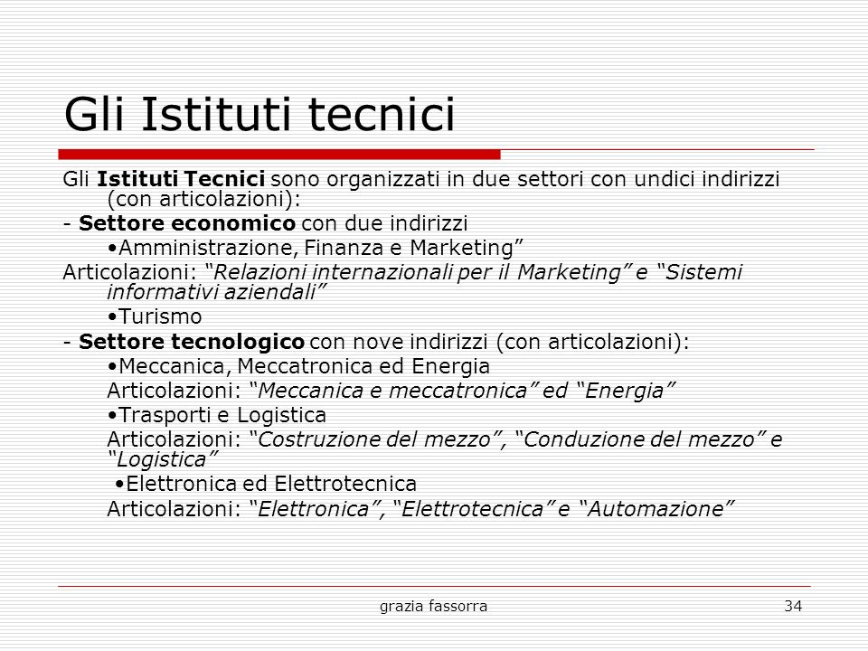Gli Istituti tecnici Gli Istituti Tecnici sono organizzati in due settori con undici indirizzi (con articolazioni):