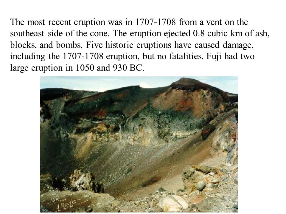 The most recent eruption was in 1707-1708 from a vent on the southeast side of the cone.