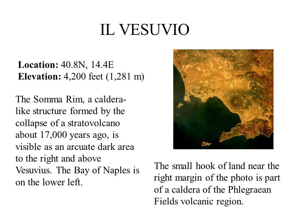 IL VESUVIO Location: 40.8N, 14.4E Elevation: 4,200 feet (1,281 m)