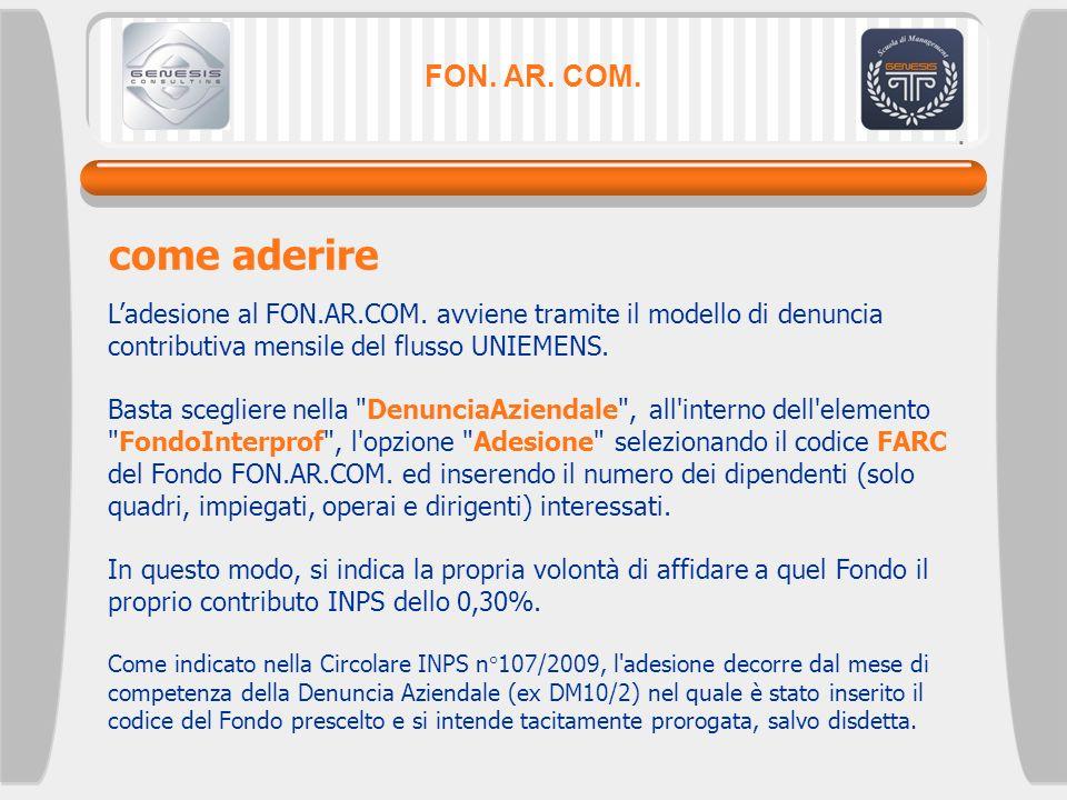 FON. AR. COM. come aderire. L'adesione al FON.AR.COM. avviene tramite il modello di denuncia contributiva mensile del flusso UNIEMENS.