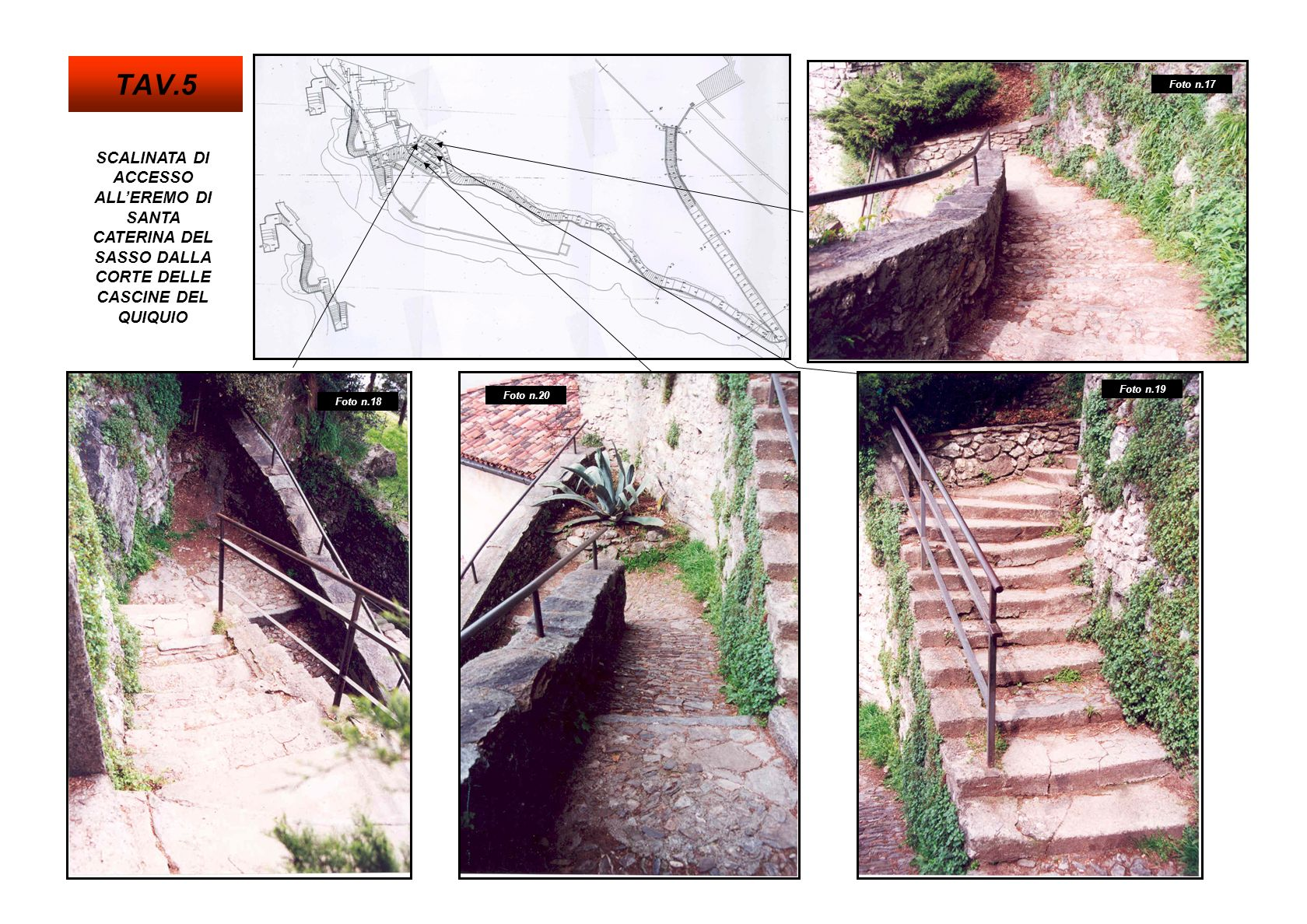TAV.5 Foto n.17. SCALINATA DI ACCESSO ALL'EREMO DI SANTA CATERINA DEL SASSO DALLA CORTE DELLE CASCINE DEL QUIQUIO.