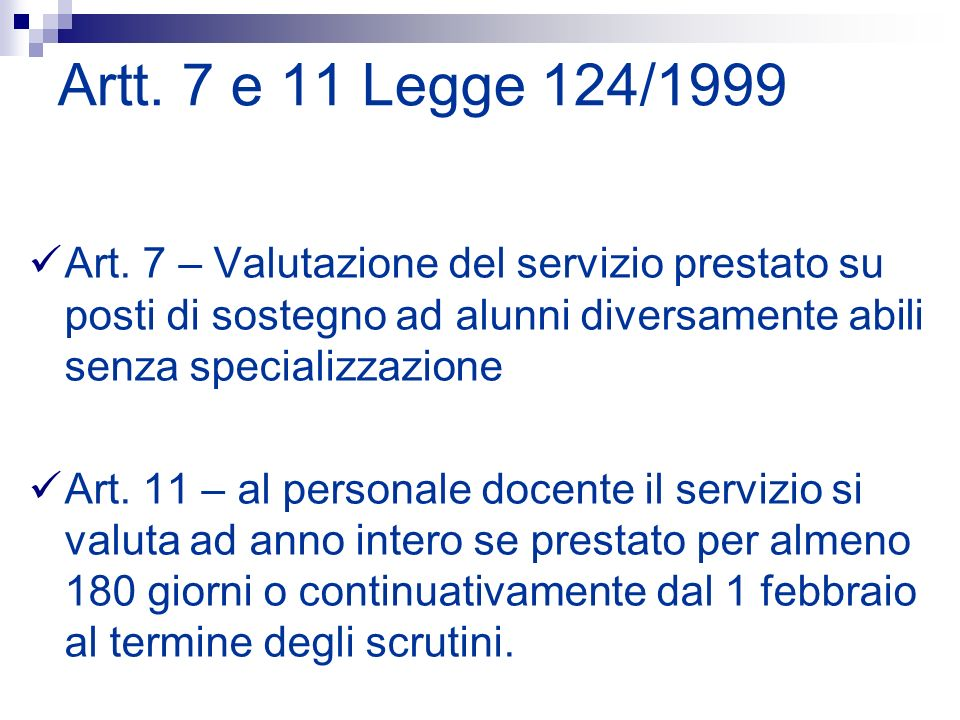 Artt. 7 e 11 Legge 124/1999 Art. 7 – Valutazione del servizio prestato su posti di sostegno ad alunni diversamente abili senza specializzazione.