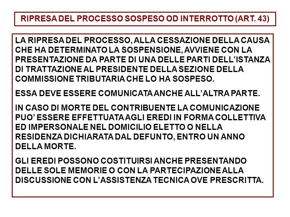 RIPRESA DEL PROCESSO SOSPESO OD INTERROTTO (ART. 43)