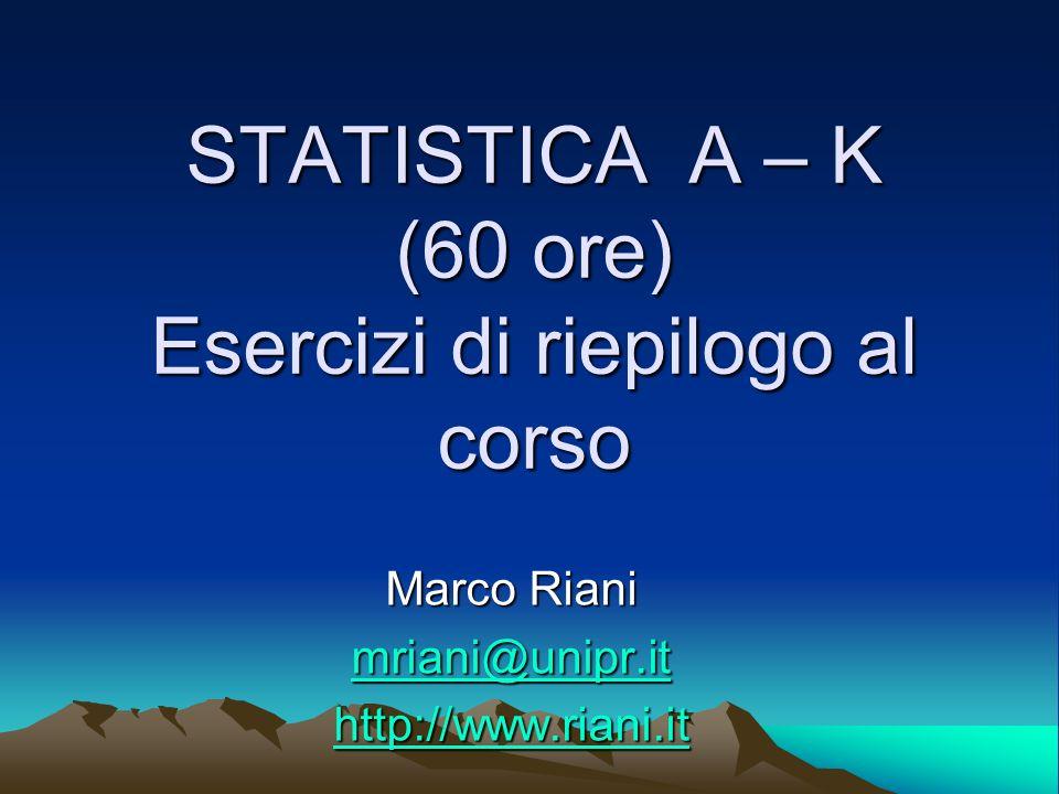 STATISTICA A – K (60 ore) Esercizi di riepilogo al corso
