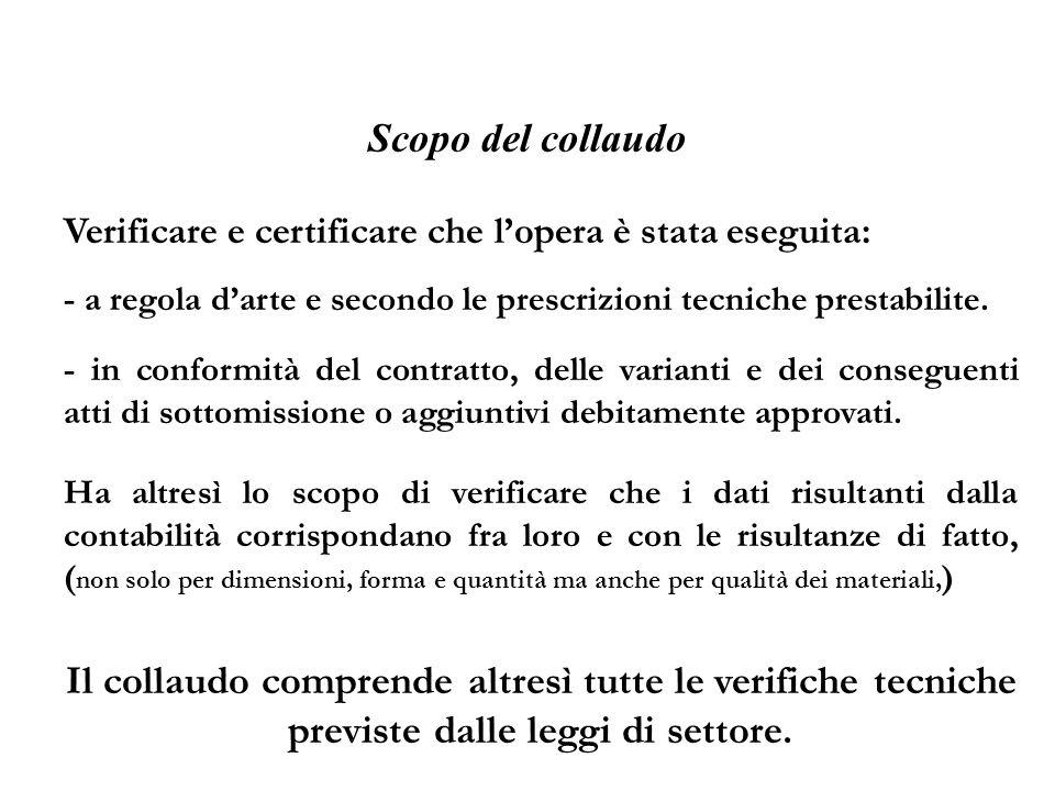 Scopo del collaudo Verificare e certificare che l'opera è stata eseguita: - a regola d'arte e secondo le prescrizioni tecniche prestabilite.