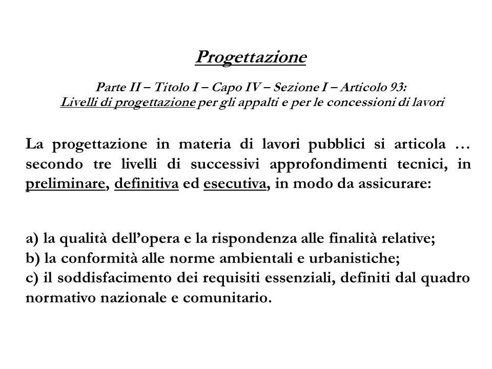 Progettazione Parte II – Titolo I – Capo IV – Sezione I – Articolo 93: Livelli di progettazione per gli appalti e per le concessioni di lavori