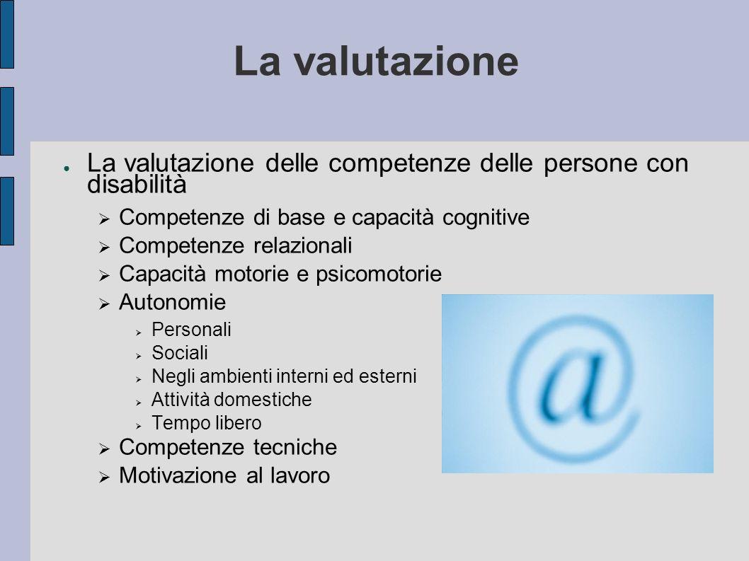 La valutazione La valutazione delle competenze delle persone con disabilità. Competenze di base e capacità cognitive.