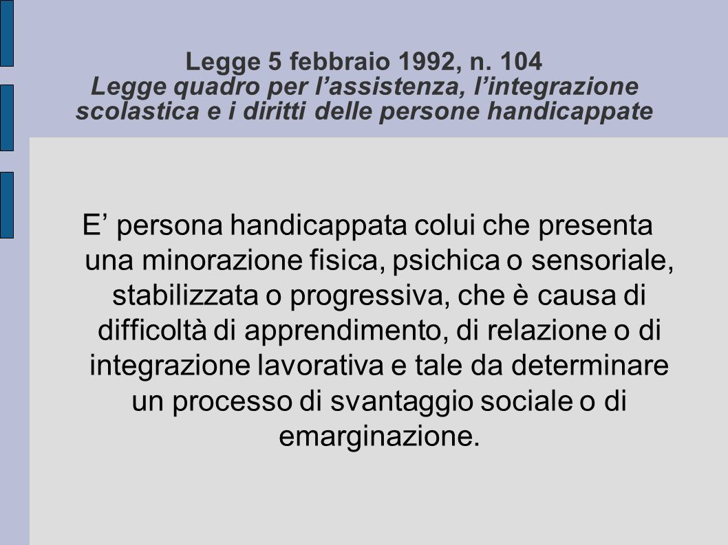 Legge 5 febbraio 1992, n. 104 Legge quadro per l'assistenza, l'integrazione scolastica e i diritti delle persone handicappate