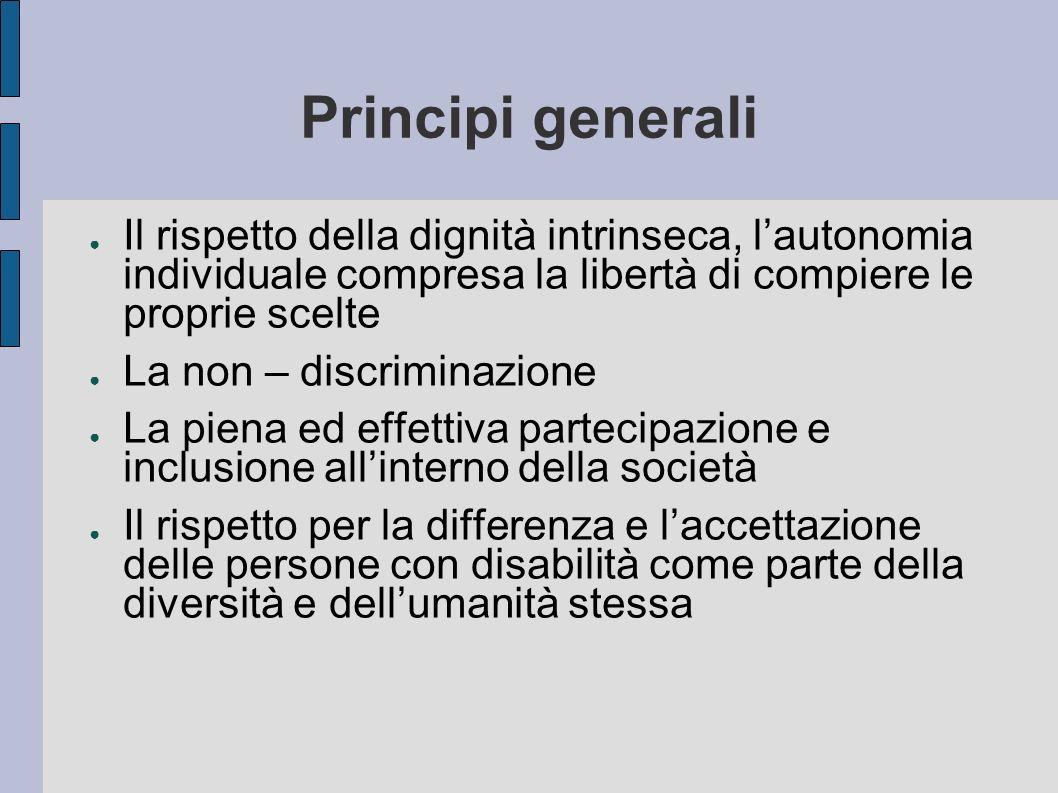 Principi generali Il rispetto della dignità intrinseca, l'autonomia individuale compresa la libertà di compiere le proprie scelte.