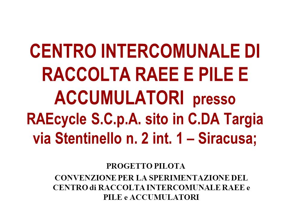 CENTRO INTERCOMUNALE DI RACCOLTA RAEE E PILE E ACCUMULATORI presso RAEcycle S.C.p.A. sito in C.DA Targia via Stentinello n. 2 int. 1 – Siracusa;