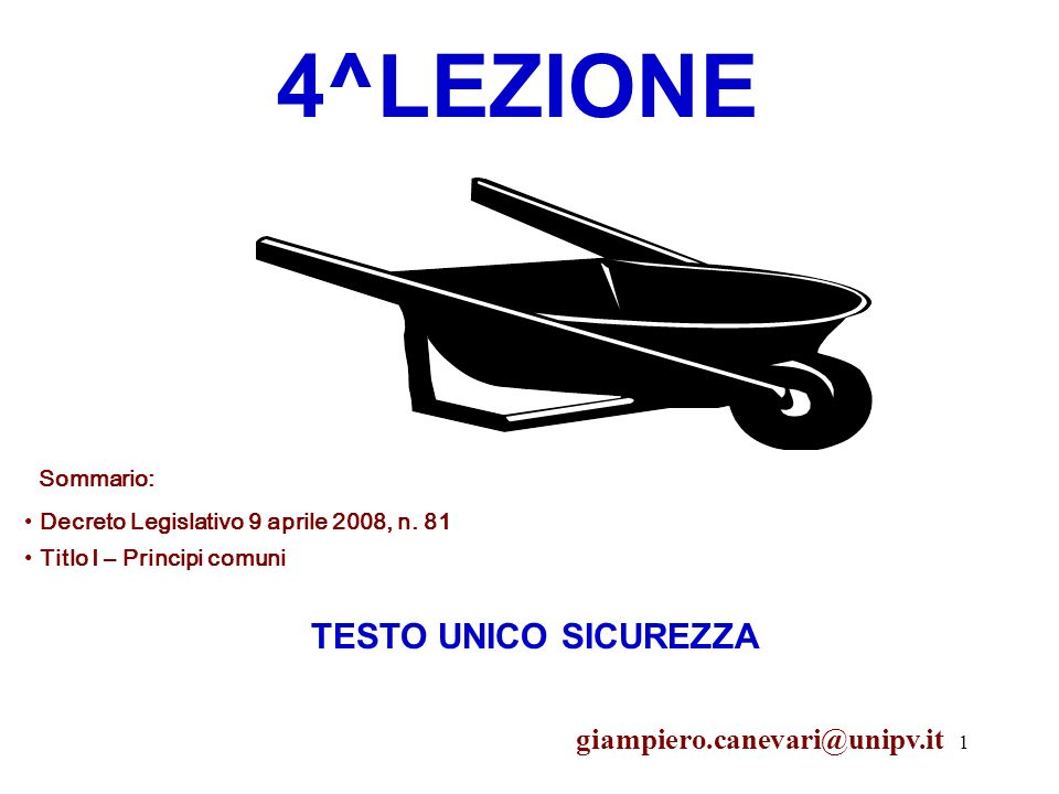 4^LEZIONE TESTO UNICO SICUREZZA giampiero.canevari@unipv.it Sommario: