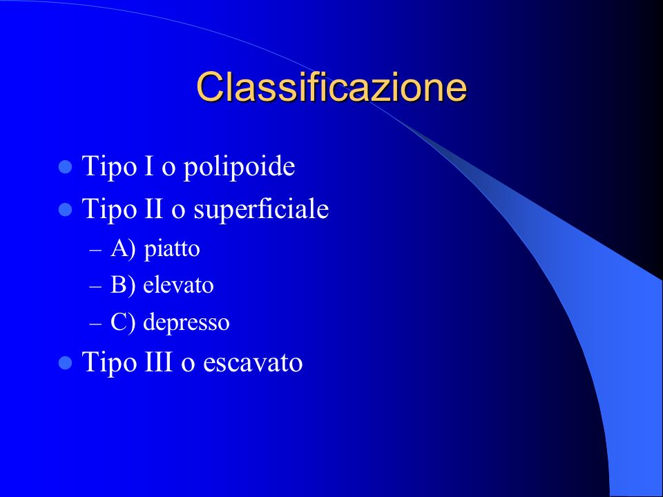Classificazione Tipo I o polipoide Tipo II o superficiale