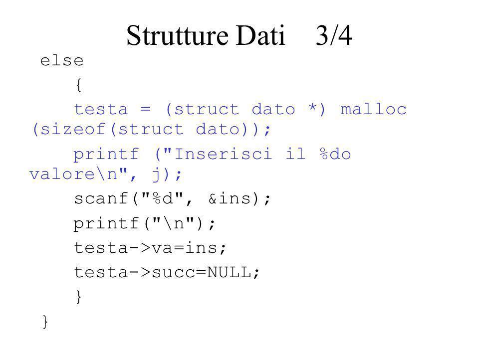 Strutture Dati 3/4else. { testa = (struct dato *) malloc (sizeof(struct dato)); printf ( Inserisci il %do valore\n , j);