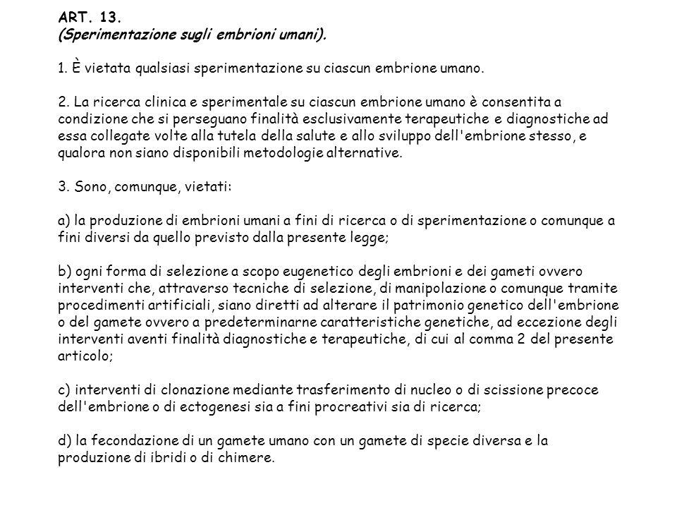 ART. 13. (Sperimentazione sugli embrioni umani). 1