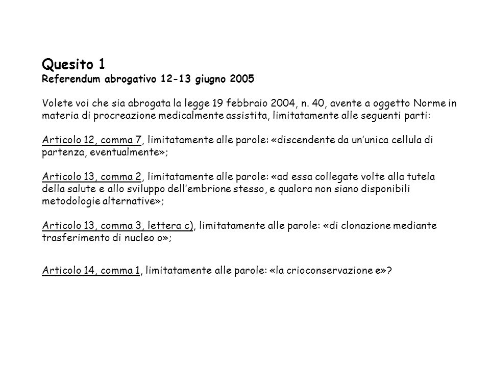 Quesito 1 Referendum abrogativo 12-13 giugno 2005 Volete voi che sia abrogata la legge 19 febbraio 2004, n.