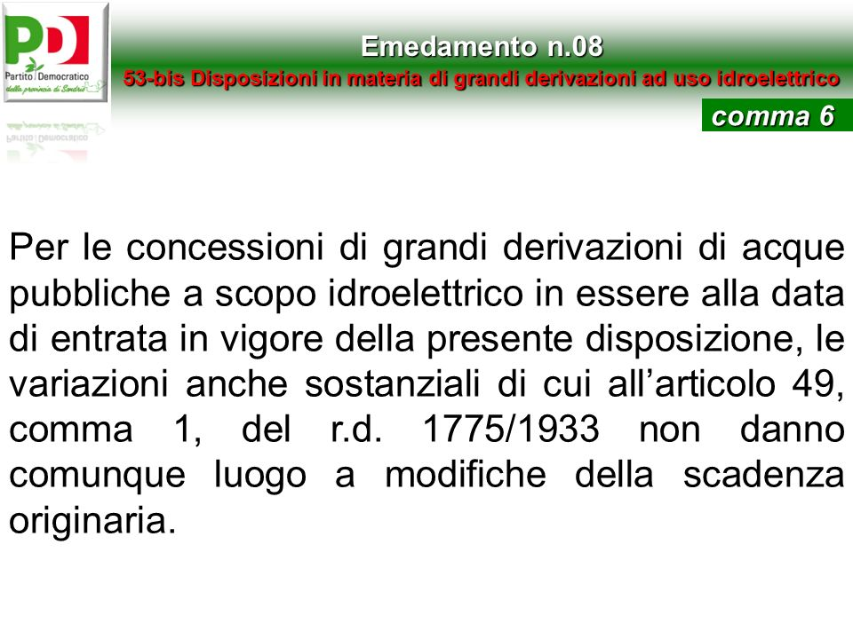 Emedamento n.08 53-bis Disposizioni in materia di grandi derivazioni ad uso idroelettrico. comma 6.