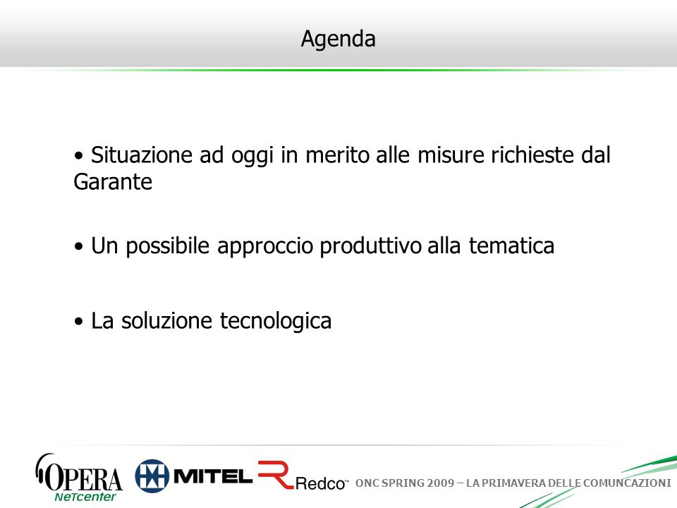 Agenda Situazione ad oggi in merito alle misure richieste dal Garante. Un possibile approccio produttivo alla tematica.