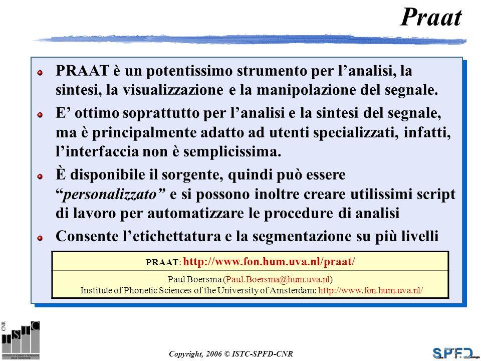 Praat PRAAT è un potentissimo strumento per l'analisi, la sintesi, la visualizzazione e la manipolazione del segnale.