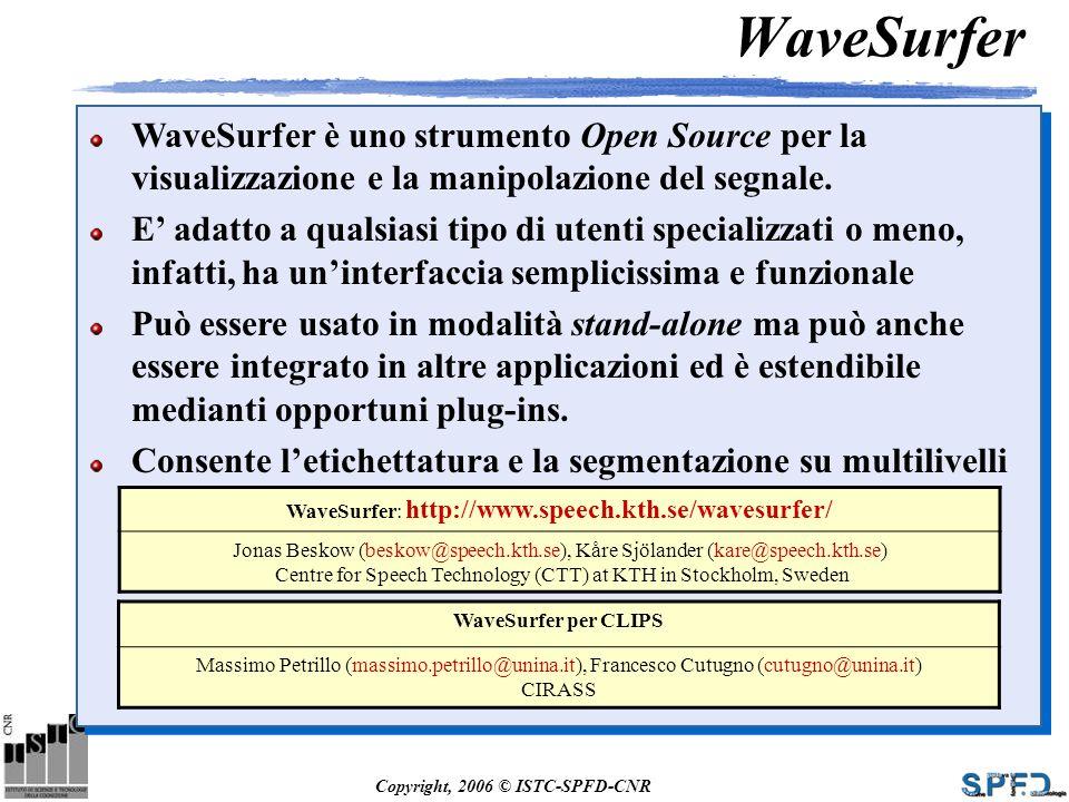 WaveSurfer WaveSurfer è uno strumento Open Source per la visualizzazione e la manipolazione del segnale.
