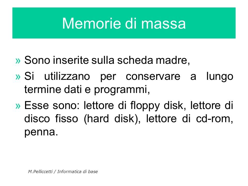 Memorie di massa Sono inserite sulla scheda madre,