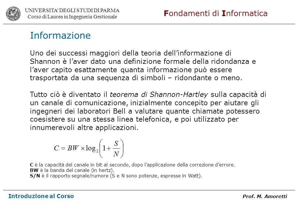 Informazione Uno dei successi maggiori della teoria dell'informazione di. Shannon è l'aver dato una definizione formale della ridondanza e.