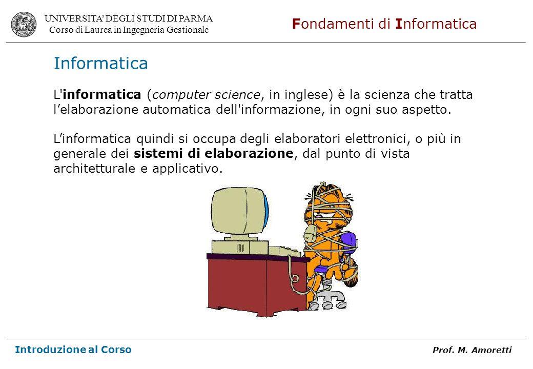 Informatica L informatica (computer science, in inglese) è la scienza che tratta. l'elaborazione automatica dell informazione, in ogni suo aspetto.