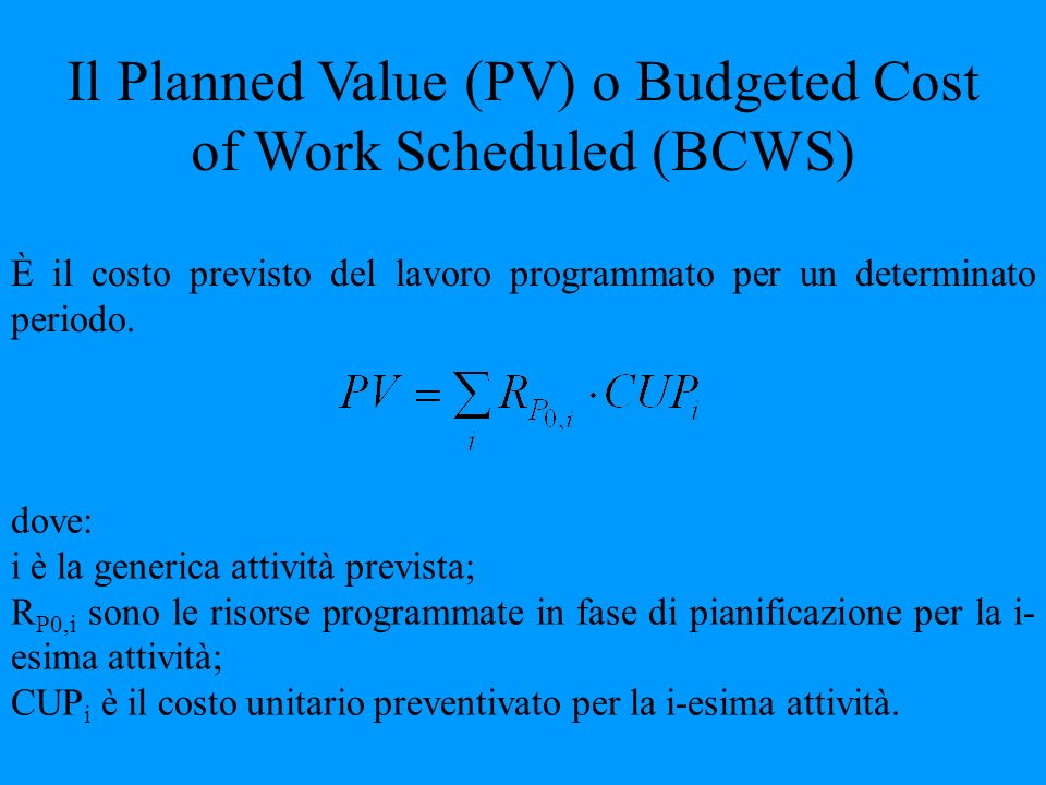 Il Planned Value (PV) o Budgeted Cost of Work Scheduled (BCWS)