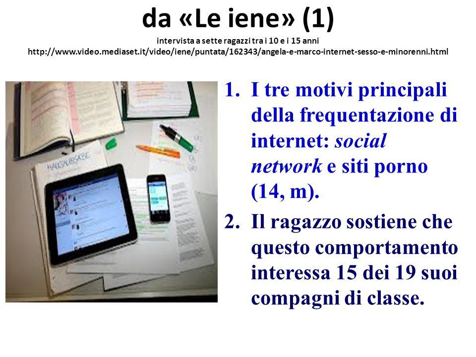 da «Le iene» (1) intervista a sette ragazzi tra i 10 e i 15 anni http://www.video.mediaset.it/video/iene/puntata/162343/angela-e-marco-internet-sesso-e-minorenni.html