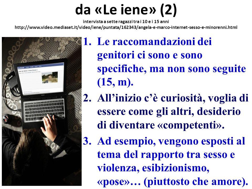 da «Le iene» (2) intervista a sette ragazzi tra i 10 e i 15 anni http://www.video.mediaset.it/video/iene/puntata/162343/angela-e-marco-internet-sesso-e-minorenni.html
