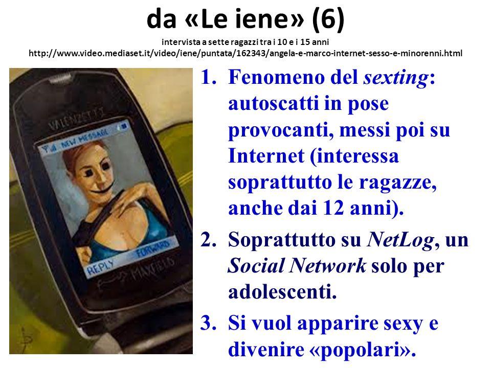 da «Le iene» (6) intervista a sette ragazzi tra i 10 e i 15 anni http://www.video.mediaset.it/video/iene/puntata/162343/angela-e-marco-internet-sesso-e-minorenni.html
