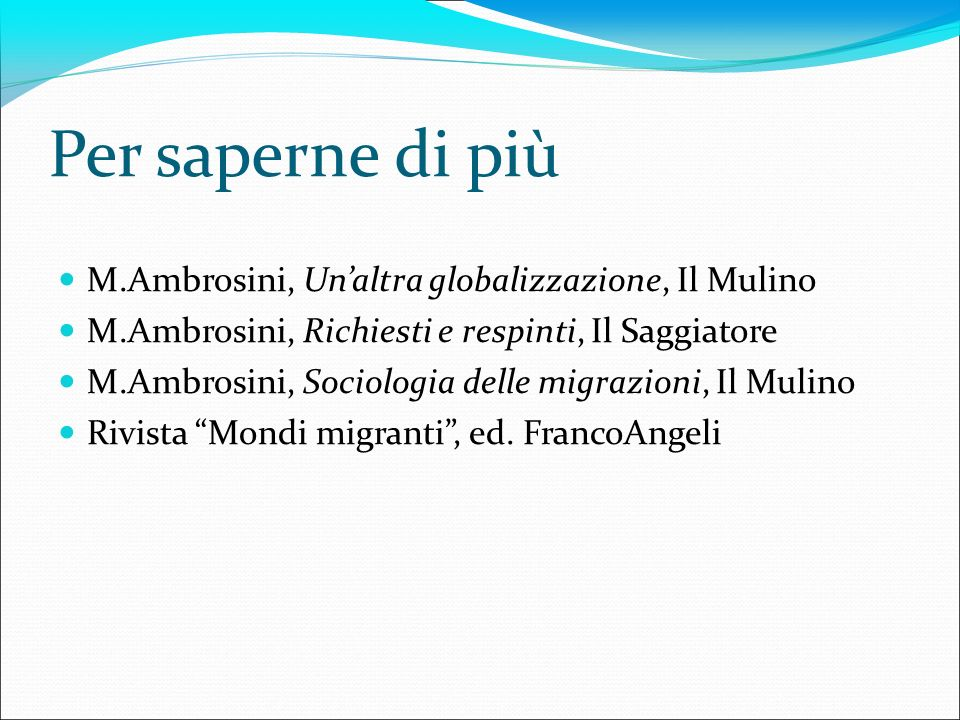Per saperne di più M.Ambrosini, Un'altra globalizzazione, Il Mulino