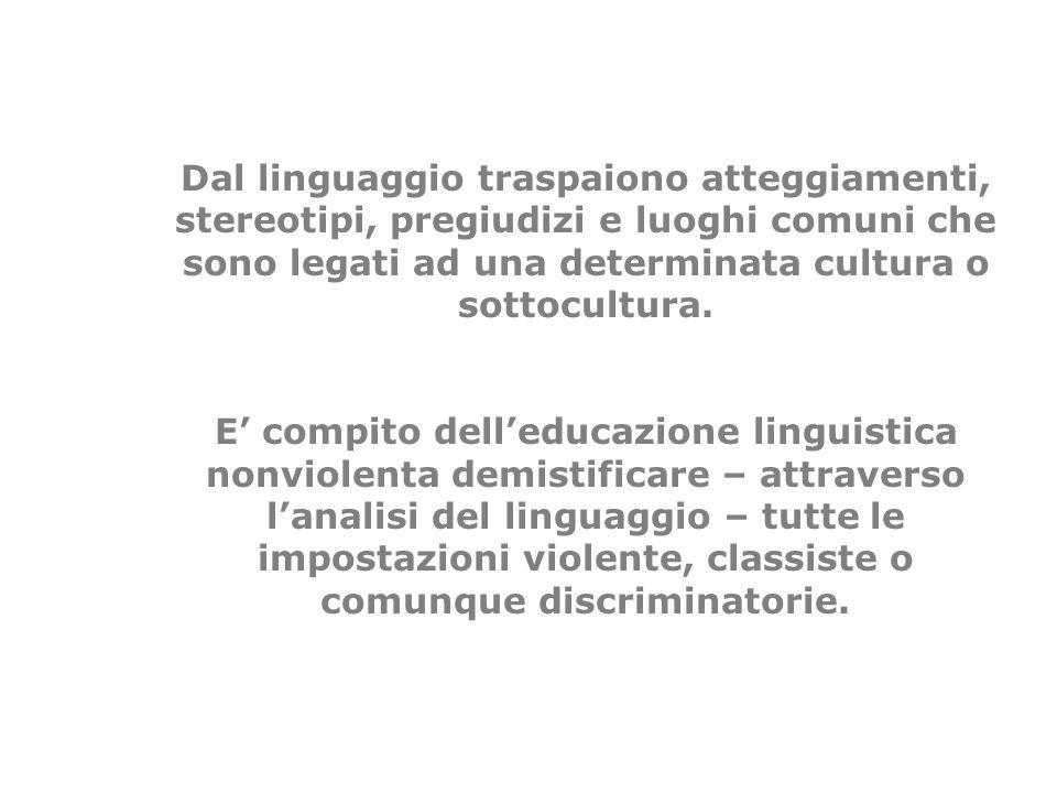 Dal linguaggio traspaiono atteggiamenti, stereotipi, pregiudizi e luoghi comuni che sono legati ad una determinata cultura o sottocultura.