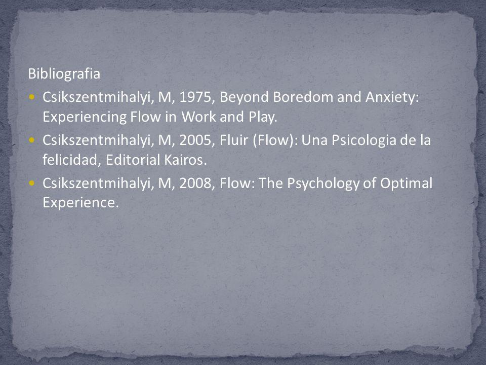 BibliografiaCsikszentmihalyi, M, 1975, Beyond Boredom and Anxiety: Experiencing Flow in Work and Play.