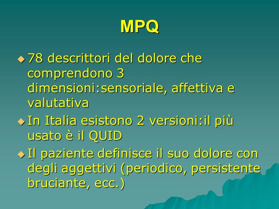 MPQ 78 descrittori del dolore che comprendono 3 dimensioni:sensoriale, affettiva e valutativa. In Italia esistono 2 versioni:il più usato è il QUID.