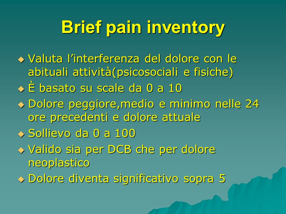 Brief pain inventory Valuta l'interferenza del dolore con le abituali attività(psicosociali e fisiche)
