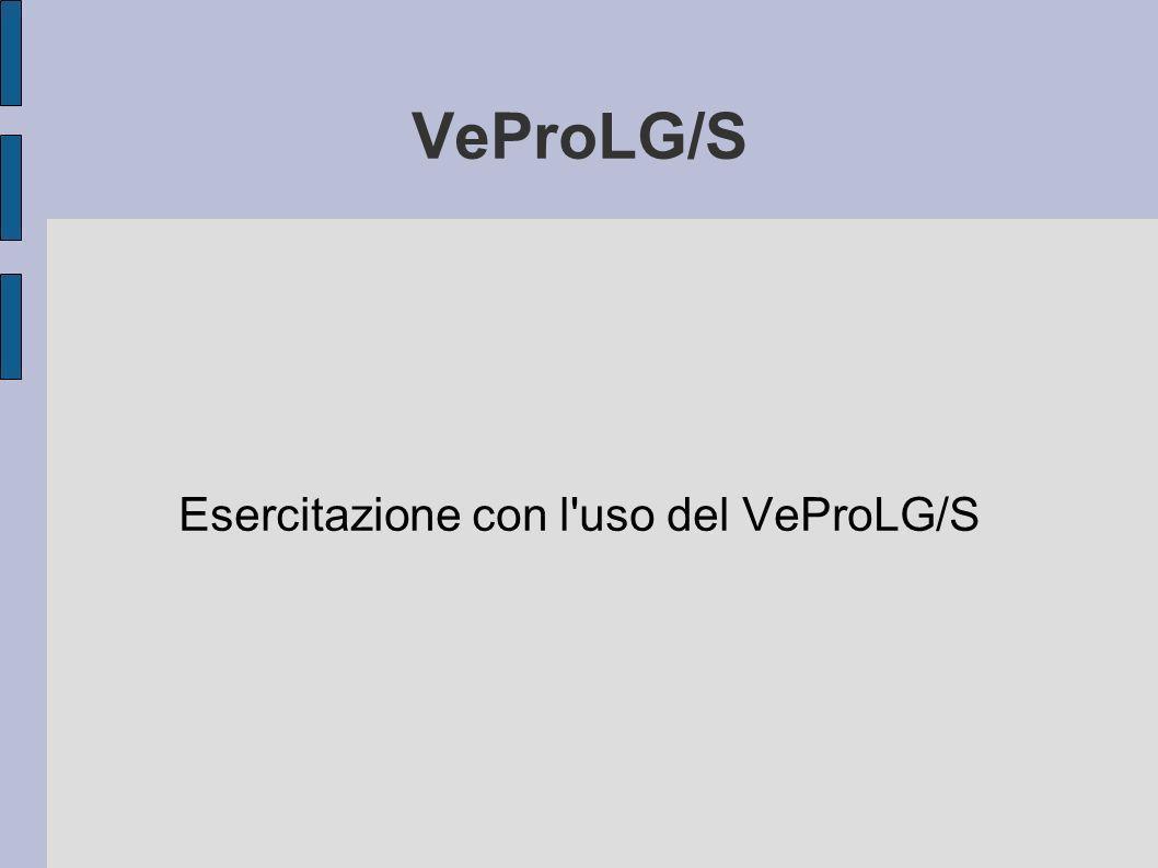 Esercitazione con l uso del VeProLG/S