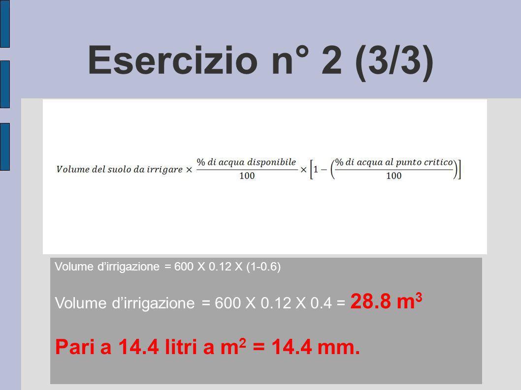 Esercizio n° 2 (3/3) Pari a 14.4 litri a m2 = 14.4 mm.