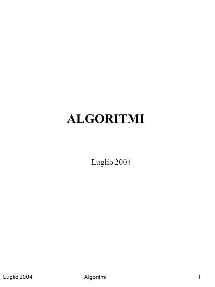 ALGORITMI Luglio 2004 Luglio 2004 Algoritmi