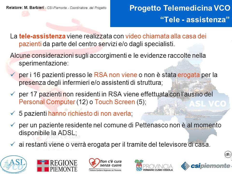 Tele - assistenza La tele-assistenza viene realizzata con video chiamata alla casa dei pazienti da parte del centro servizi e/o dagli specialisti.