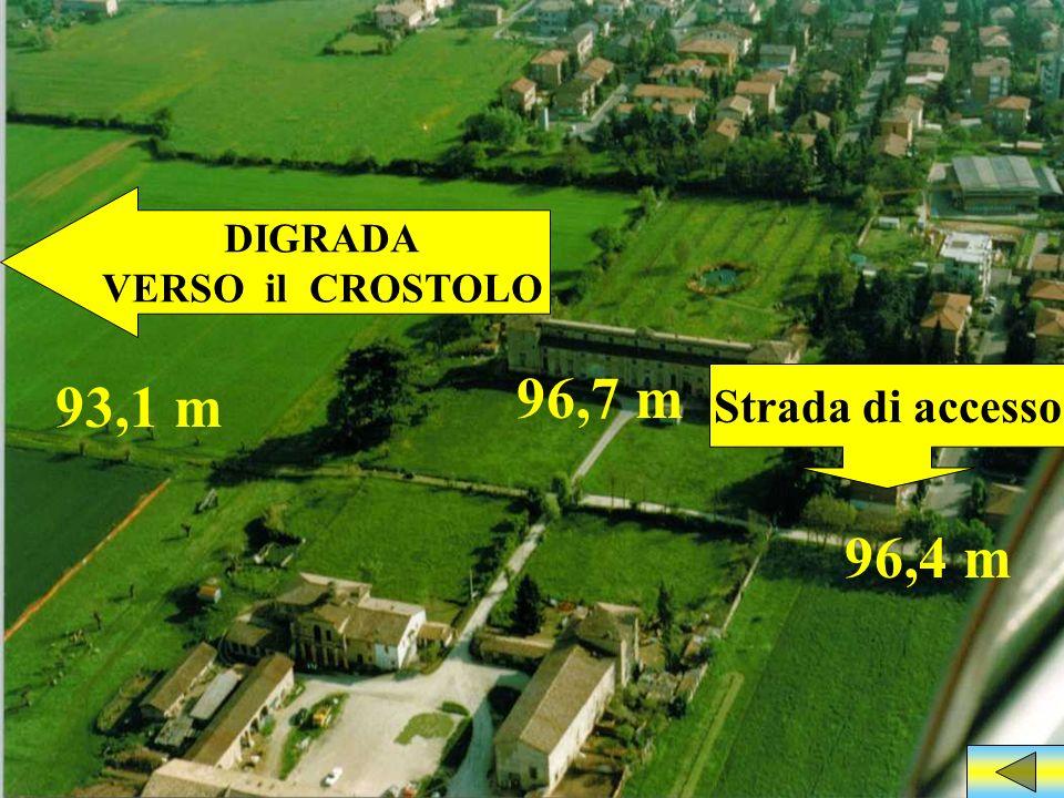 DIGRADA VERSO il CROSTOLO 96,7 m 93,1 m Strada di accesso 96,4 m