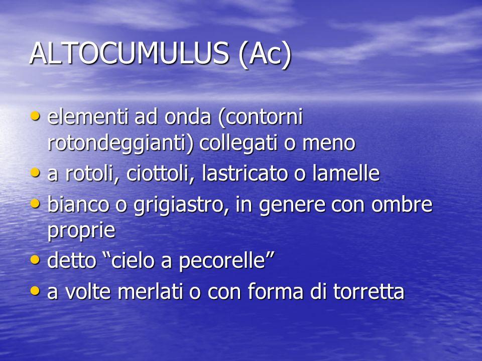 ALTOCUMULUS (Ac) elementi ad onda (contorni rotondeggianti) collegati o meno. a rotoli, ciottoli, lastricato o lamelle.