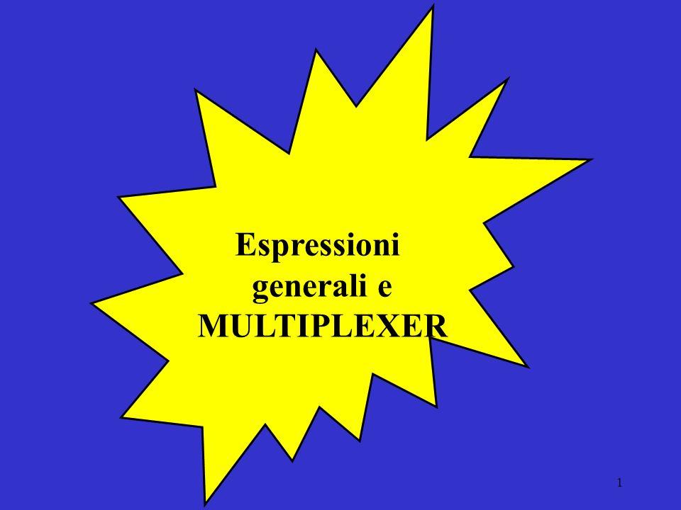 Espressioni generali e MULTIPLEXER