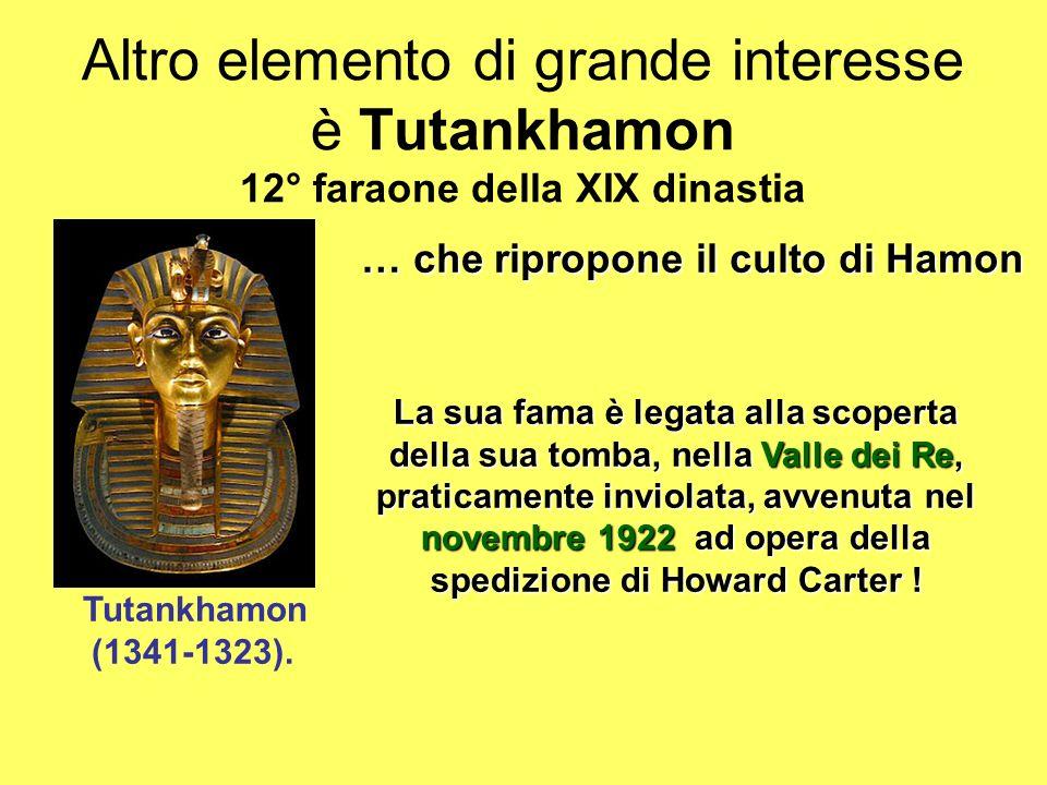 Altro elemento di grande interesse è Tutankhamon 12° faraone della XIX dinastia