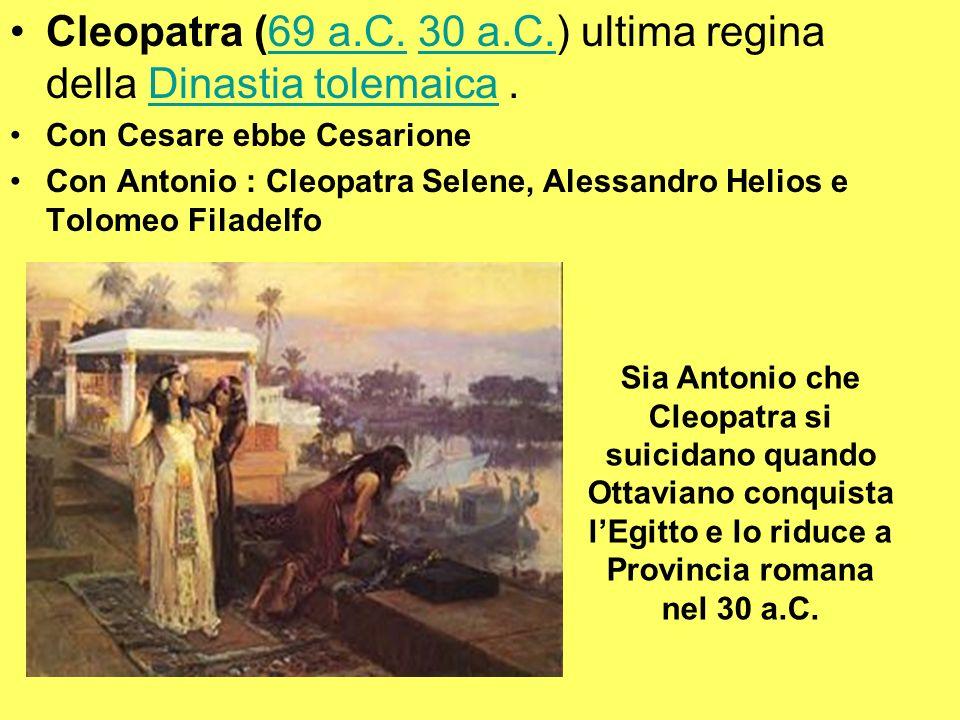 Cleopatra (69 a.C. 30 a.C.) ultima regina della Dinastia tolemaica .