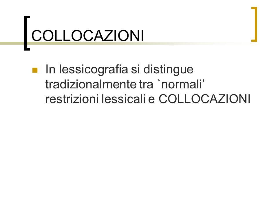 COLLOCAZIONI In lessicografia si distingue tradizionalmente tra `normali' restrizioni lessicali e COLLOCAZIONI.