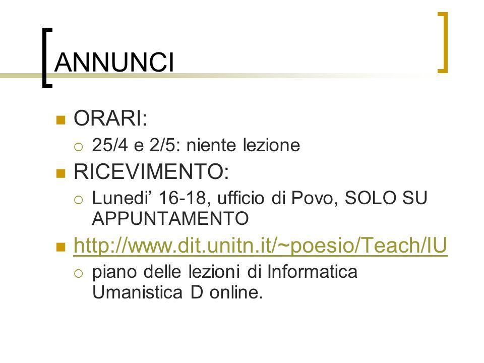ANNUNCI ORARI: RICEVIMENTO: http://www.dit.unitn.it/~poesio/Teach/IU